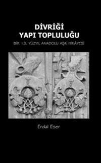 Divrigi Yapi Toplulugu: Bir 13. Yuzyil Anadolu Ask Hikayesi