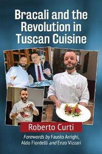 Bracali and the Revolution in Tuscan Cuisine
