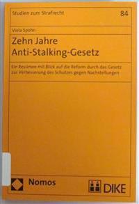 Zehn Jahre Anti-Stalking-Gesetz: Ein Resumee Mit Blick Auf Die Reform Durch Das Gesetz Zur Verbesserung Des Schutzes Gegen Nachstellungen