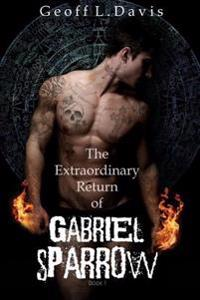 The Extraordinary Return of Gabriel Sparrow