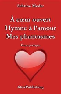 A Coeur Ouvert - Hymne À l'Amour - Mes Phantasmes