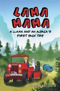 Lama Mama: A Llama and an Alpaca's First Pack Trip