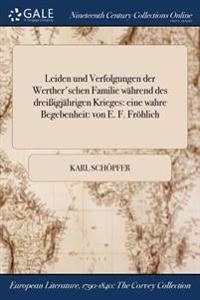 Leiden Und Verfolgungen Der Werther'schen Familie Wahrend Des Dreiigjahrigen Krieges: Eine Wahre Begebenheit: Von E. F. Frohlich