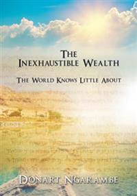 The Inexhaustible Wealth the World Little Knows about