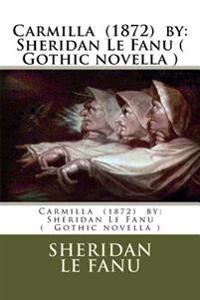 Carmilla (1872) by: Sheridan Le Fanu ( Gothic Novella )