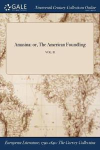 Amasina: Or, the American Foundling; Vol. II
