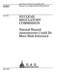 Nuclear Regulatory Commission: Natural Hazard Assessments Could Be More Risk-Informed: Report to Congressional Requesters.