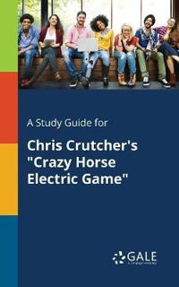 """A Study Guide for Chris Crutcher's """"crazy Horse Electric Game"""""""