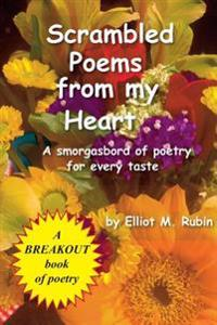 Scrambled Poems from My Heart: A Smorgasbord of Poetry for Every Taste