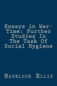 Essays in War-Time: Further Studies in the Task of Social Hygiene