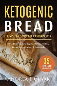 Ketogenic Bread: 35 Low-Carb Keto Bread, Buns, Bagels, Muffins, Waffles, Pizza Crusts, Crackers & Breadsticks for Weight Loss and Healt