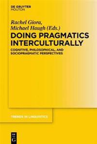 Doing Pragmatics Interculturally: Cognitive, Philosophical, and Sociopragmatic Perspectives
