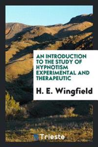 An Introduction to the Study of Hypnotism Experimental and Therapeutic