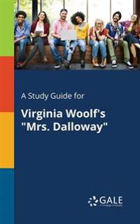 A Study Guide for Virginia Woolf's Mrs. Dalloway