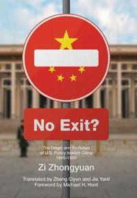 No Exit?: The Origin and Evolution of U.S. Policy Toward China, 1945-1950