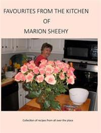 Favourites from the Kitchen of Marion Sheehy: Collection of Recipes from All Over the Place