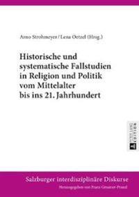 Historische Und Systematische Fallstudien in Religion Und Politik Vom Mittelalter Bis Ins 21. Jahrhundert