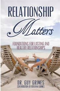 Relationship Matters: Foundations for Lasting and Healthy Relationships