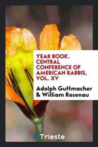 Year Book. Central Conference of American Rabbis, Vol. XV