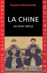 La Chine Au Xviiie Siecle: L'Apogee de L'Empire Sino-Mandchou Des Qing