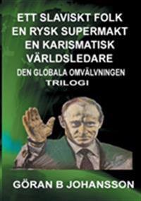 Ett slaviskt folk - En rysk supermakt - En Karismatisk världsledare : den globala omvälvningen