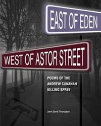East of Eden, West of Astor Street: Poems of the Andrew Cunanan Killing Spree