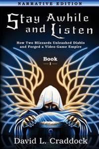 Stay Awhile and Listen: Book I Narrative Edition: How Two Blizzards Unleashed Diablo and Forged an Empire