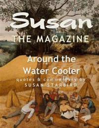 Susan the Magazine Volume III: Around the Water Cooler