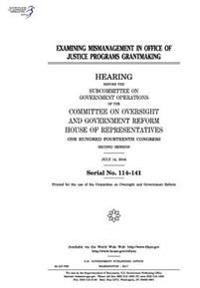 Examining Mismanagement in Office of Justice Programs Grantmaking: Hearing Before the Subcommittee on Government Operations of the Committee on Oversi