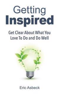 Getting Inspired: Get Clear about What You Love to Do and Do Well