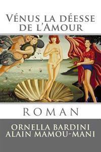 Venus La Deesse de L'Amour: Roman