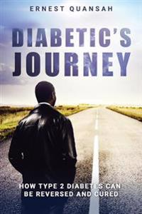 Diabetic's Journey: How Type 2 Diabetes Can Be Reversed and Cured