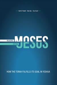 Reading Moses, Seeing Jesus: How the Torah Fulfills Its Goal in Yeshua