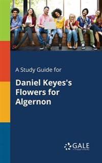A Study Guide for Daniel Keyes's Flowers for Algernon
