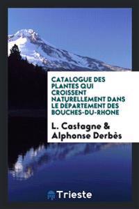 Catalogue Des Plantes Qui Croissent Naturellement Dans Le Departement Des Bouches-Du-Rhone