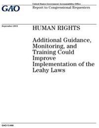 Human Rights: Additional Guidance, Monitoring, and Training Could Improve Implementation of the Leahy Laws: Report to Congressional