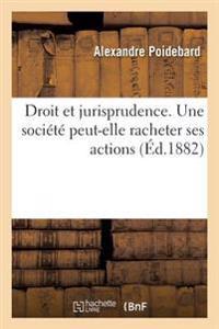 Questions de Droit Et de Jurisprudence. Une Societe Peut-Elle Racheter Ses Actions