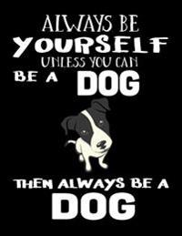 Always Be Yourself Unless You Can Be a Dog Then Always Be a Dog: Notebooks for School (Back to School Notebook, Composition College Ruled)(8.5 X 11)(S