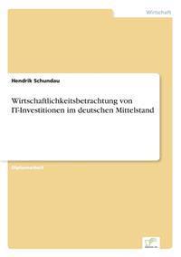 Wirtschaftlichkeitsbetrachtung Von It-Investitionen Im Deutschen Mittelstand
