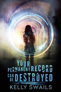 Your Permanent Record Can Be Destroyed: A School for Extraordinary Youth Novel