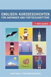 Englisch: Kurzgeschichten Für Anfänger Und Fortgeschrittene (Mit Audioaufnahmen): Verbessere Deine Englische Aussprache, Lese- U