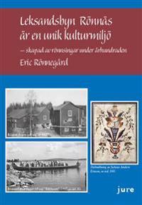 Leksandsbyn Rönnäs är en unik miljö – skapad av rönnsingar under århundraden