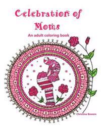 Celebration of Moms: An Adult Coloring Book