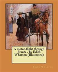 A Motor-Flight Through France . by Edith Wharton (Illustrated)