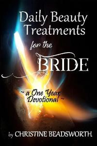 Daily Beauty Treatments for the Bride a One Year Devotional