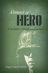 Almost a Hero: A Soldier's Vietnam Journal