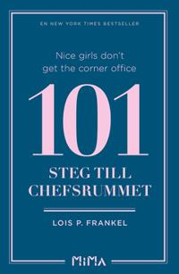 Nice girls don´t get the corner office: 101 steg till chefsrummet