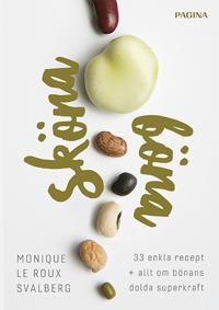 Sköna böna : 33 enkla recept plus allt om bönans dolda superkraft