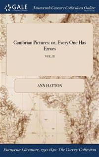 Cambrian Pictures: Or, Every One Has Errors; Vol. II