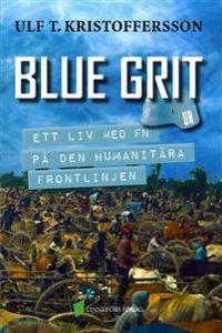 Blue grit : ett liv med FN på den humanitära frontlinjen